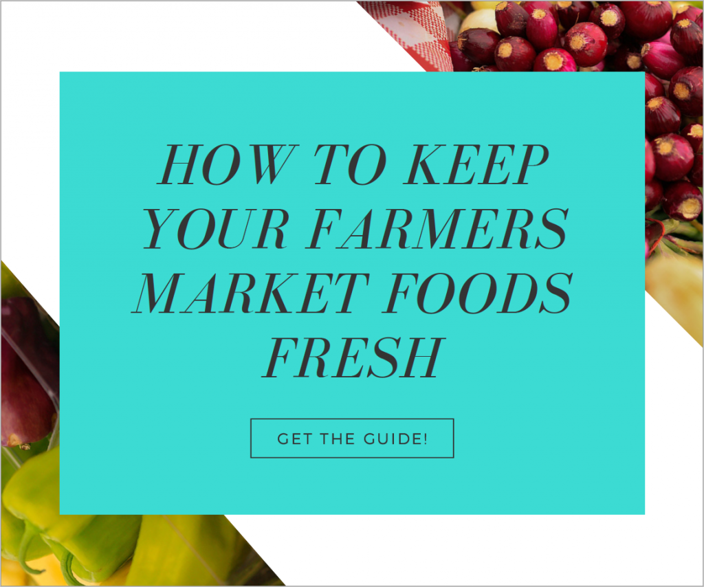 How to Keep Your Farmers Market Foods Fresh Guide